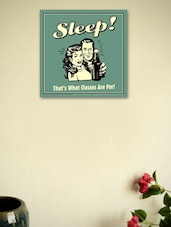 Sleep! That's What Classes Are For!- Wall Poster - BCreative